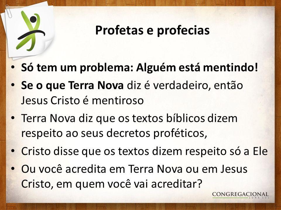 Profetas e profecias Só tem um problema: Alguém está mentindo!