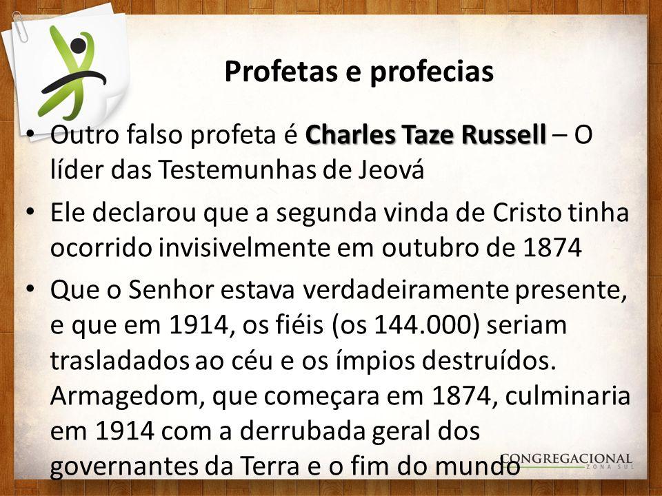 Profetas e profecias Outro falso profeta é Charles Taze Russell – O líder das Testemunhas de Jeová.