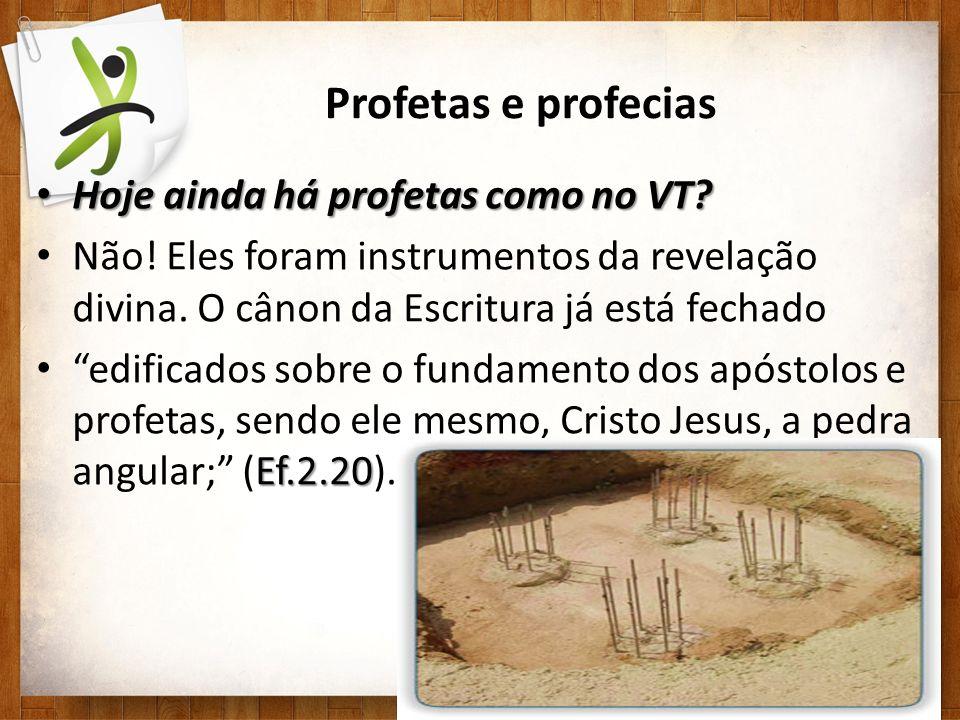 Profetas e profecias Hoje ainda há profetas como no VT