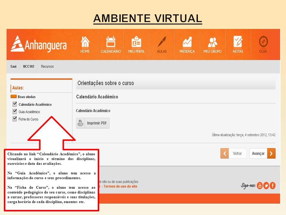Ambiente Virtual Clicando no link Calendário Acadêmico , o aluno visualizará o início e término das disciplinas, exercícios e data das avaliações.