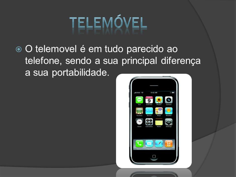 telemóvel O telemovel é em tudo parecido ao telefone, sendo a sua principal diferença a sua portabilidade.