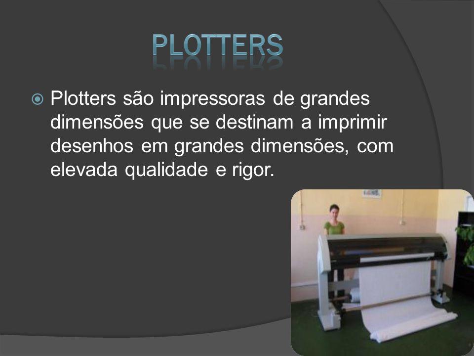 Plotters Plotters são impressoras de grandes dimensões que se destinam a imprimir desenhos em grandes dimensões, com elevada qualidade e rigor.