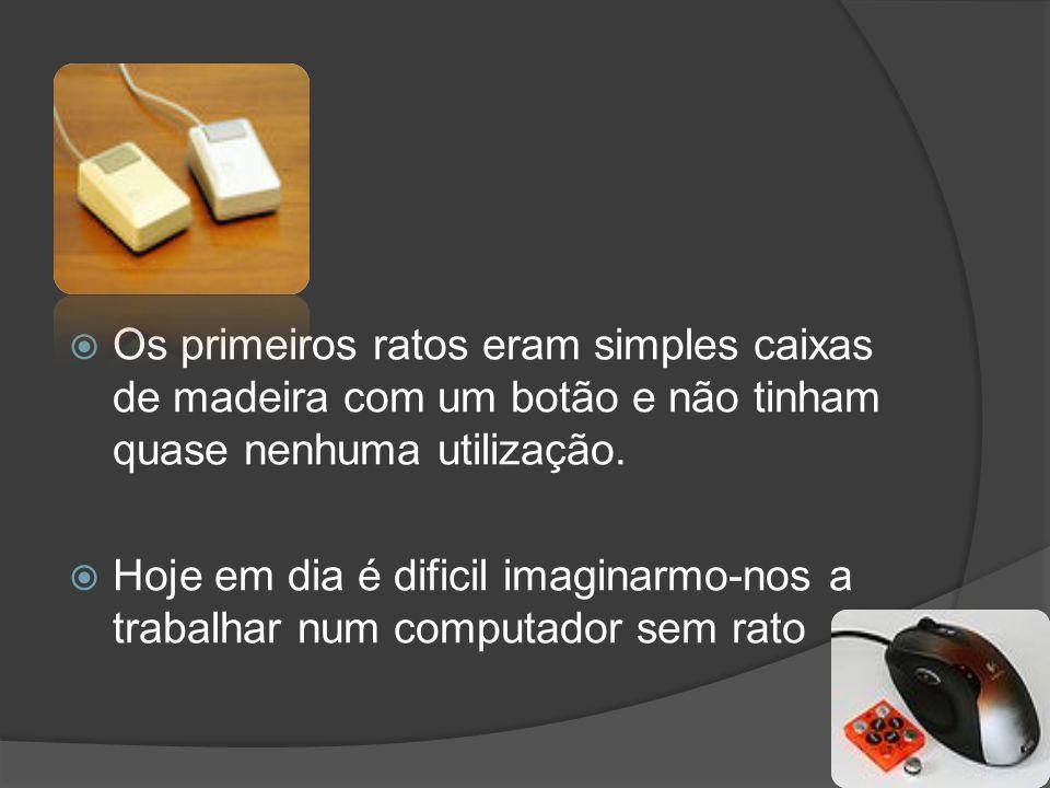 Os primeiros ratos eram simples caixas de madeira com um botão e não tinham quase nenhuma utilização.