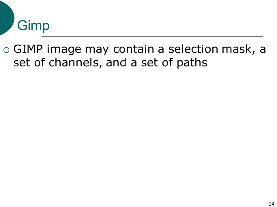 Gimp GIMP image may contain a selection mask, a set of channels, and a set of paths