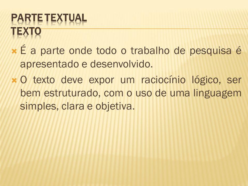 Parte Textual Texto É a parte onde todo o trabalho de pesquisa é apresentado e desenvolvido.