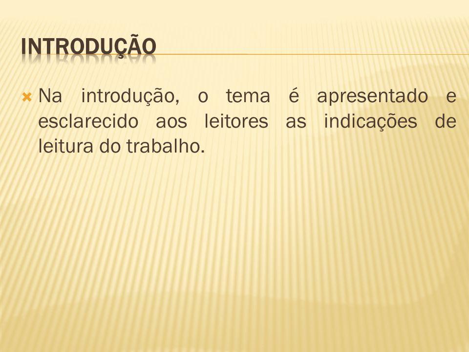 Introdução Na introdução, o tema é apresentado e esclarecido aos leitores as indicações de leitura do trabalho.