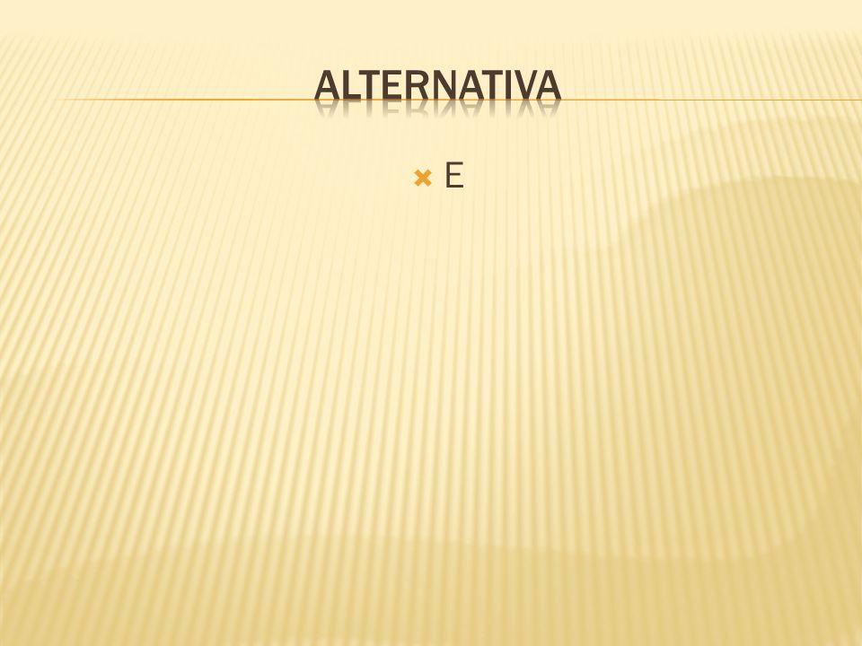 Alternativa E