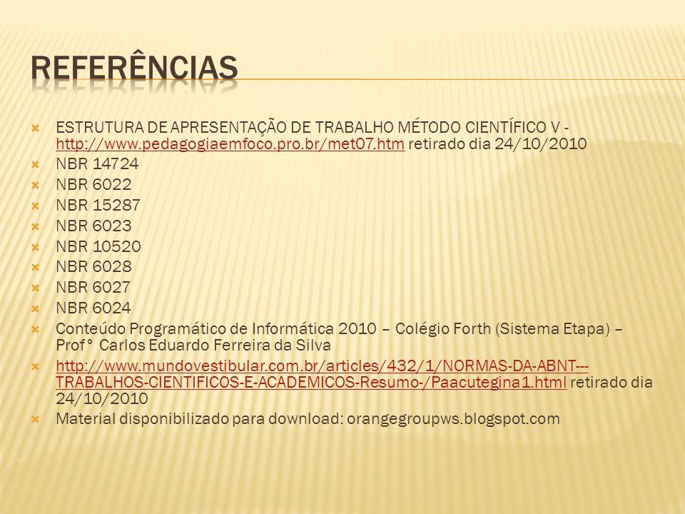 Referências ESTRUTURA DE APRESENTAÇÃO DE TRABALHO MÉTODO CIENTÍFICO V - http://www.pedagogiaemfoco.pro.br/met07.htm retirado dia 24/10/2010.