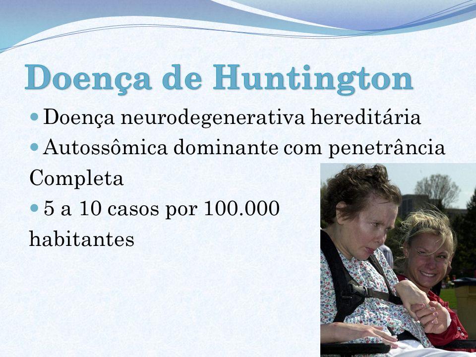 Doença de Huntington Doença neurodegenerativa hereditária