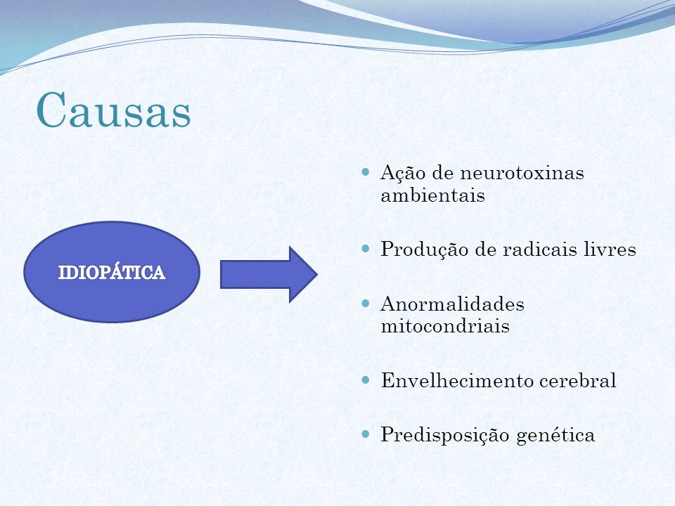 Causas Ação de neurotoxinas ambientais Produção de radicais livres