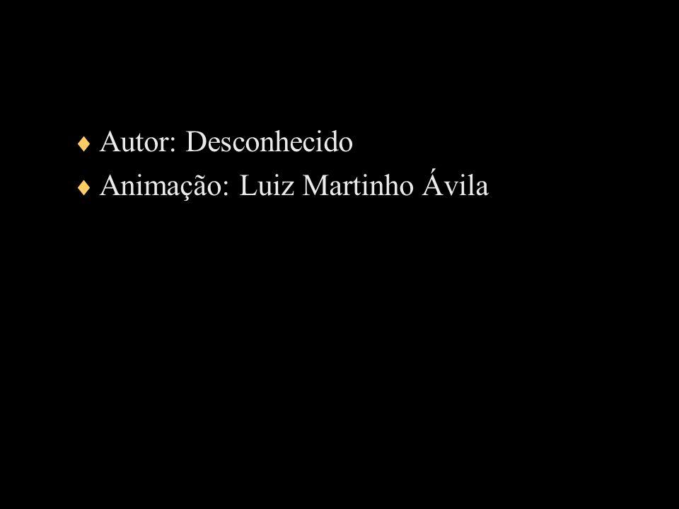 Autor: Desconhecido Animação: Luiz Martinho Ávila