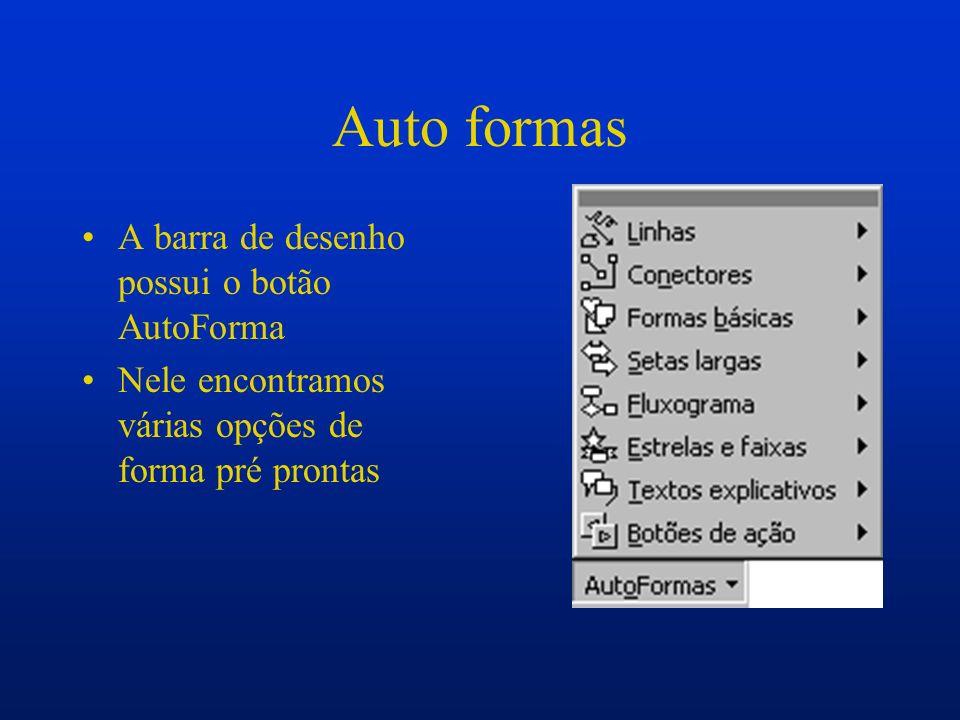 Auto formas A barra de desenho possui o botão AutoForma