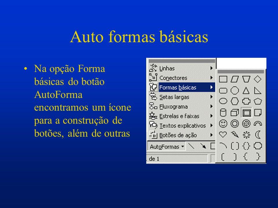 Auto formas básicas Na opção Forma básicas do botão AutoForma encontramos um ícone para a construção de botões, além de outras.