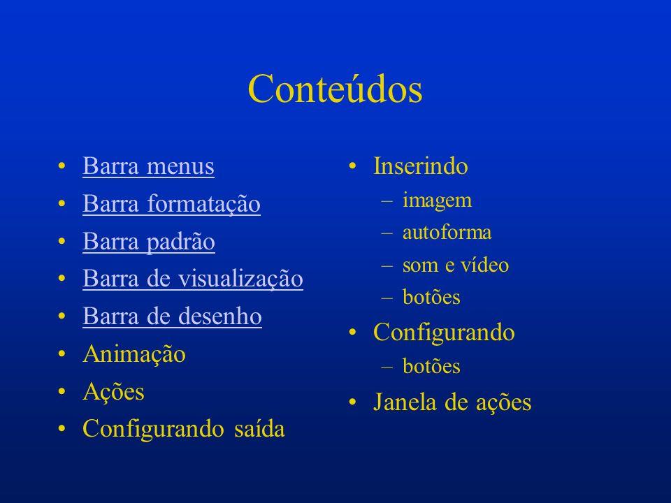 Conteúdos Barra menus Barra formatação Barra padrão