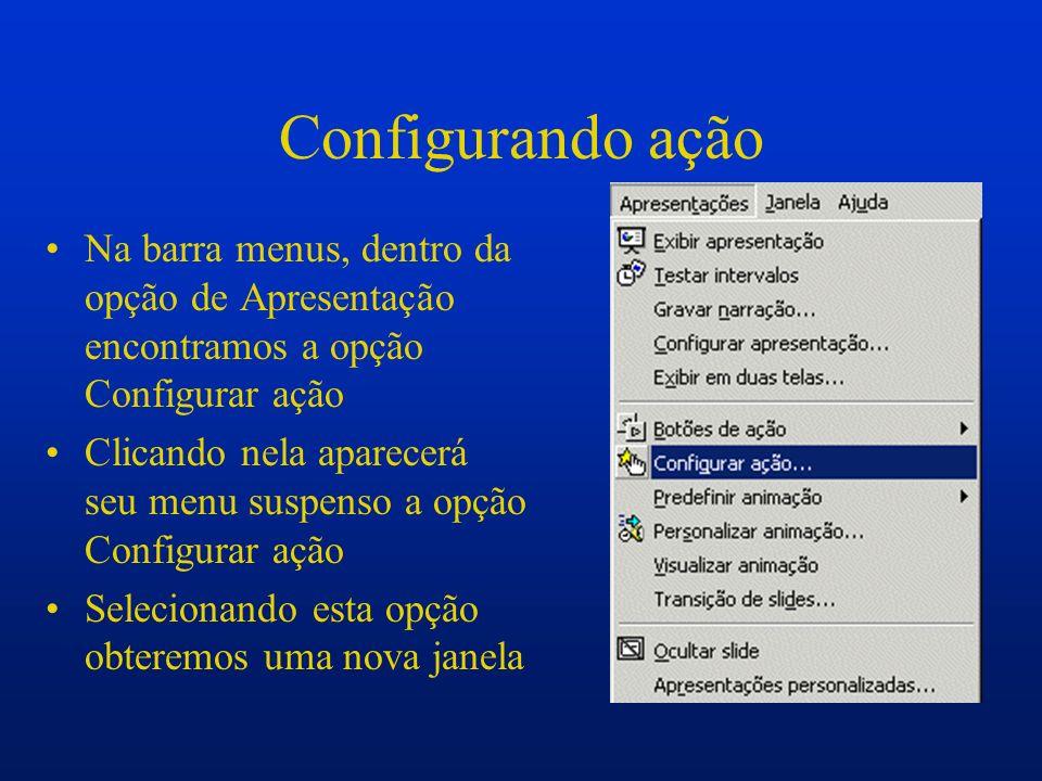 Configurando ação Na barra menus, dentro da opção de Apresentação encontramos a opção Configurar ação.