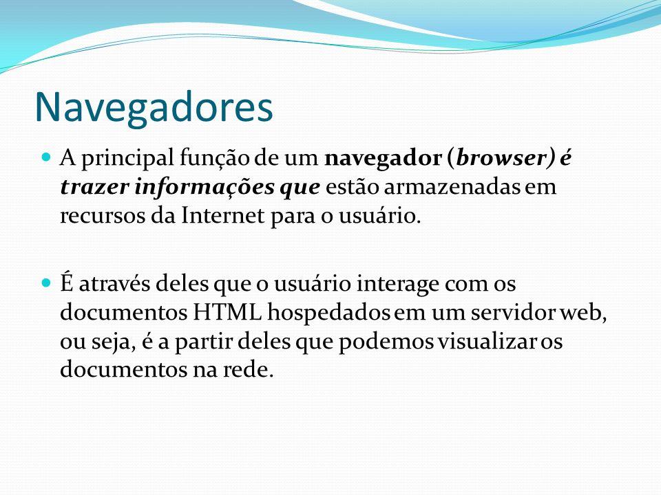 Navegadores A principal função de um navegador (browser) é trazer informações que estão armazenadas em recursos da Internet para o usuário.