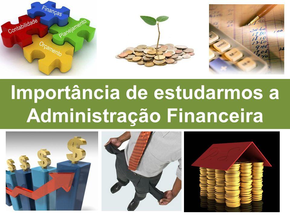 Importância de estudarmos a Administração Financeira