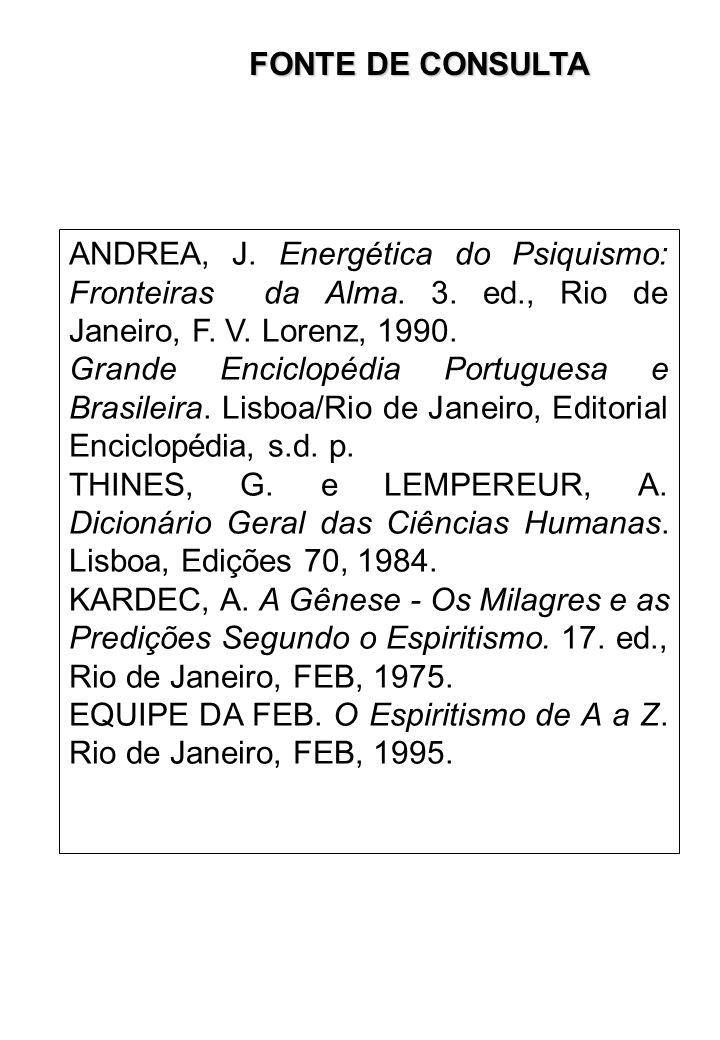 FONTE DE CONSULTA ANDREA, J. Energética do Psiquismo: Fronteiras da Alma. 3. ed., Rio de Janeiro, F. V. Lorenz, 1990.
