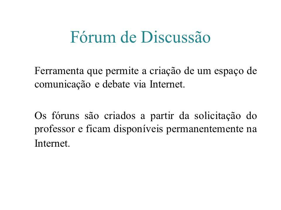 Fórum de Discussão Ferramenta que permite a criação de um espaço de comunicação e debate via Internet.