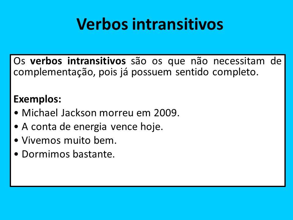 Verbos intransitivos Os verbos intransitivos são os que não necessitam de complementação, pois já possuem sentido completo.