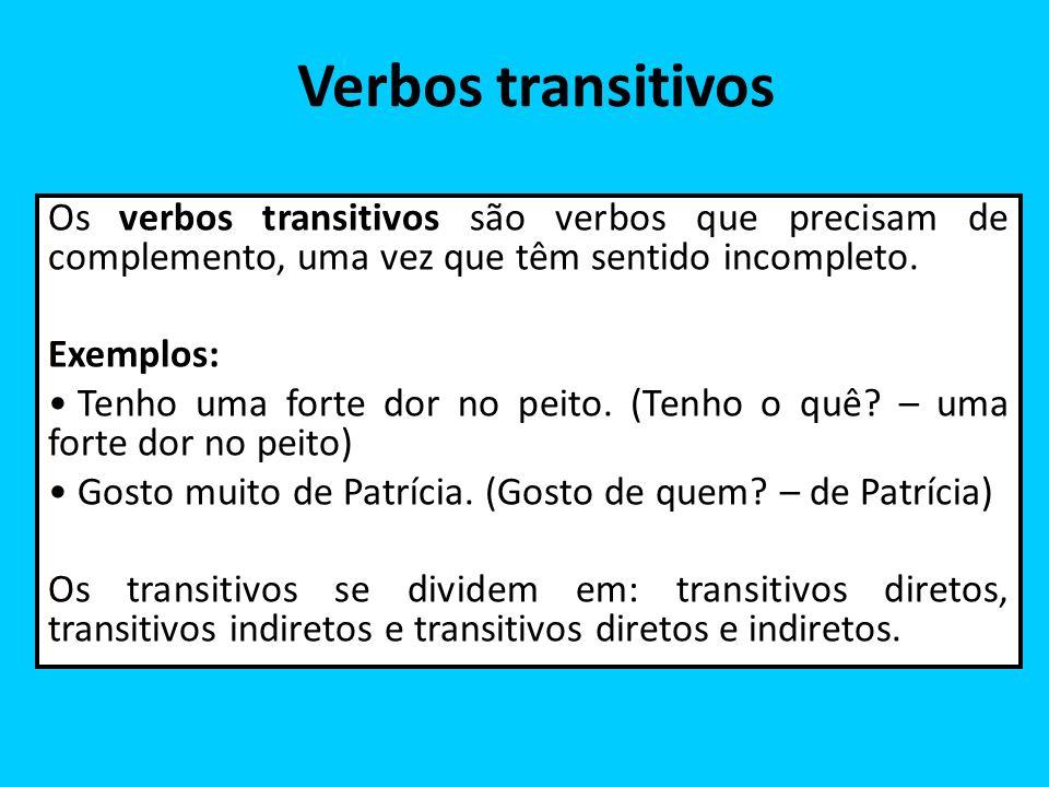 Verbos transitivos Os verbos transitivos são verbos que precisam de complemento, uma vez que têm sentido incompleto.