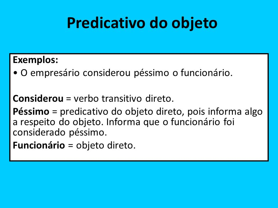 Predicativo do objeto Exemplos: