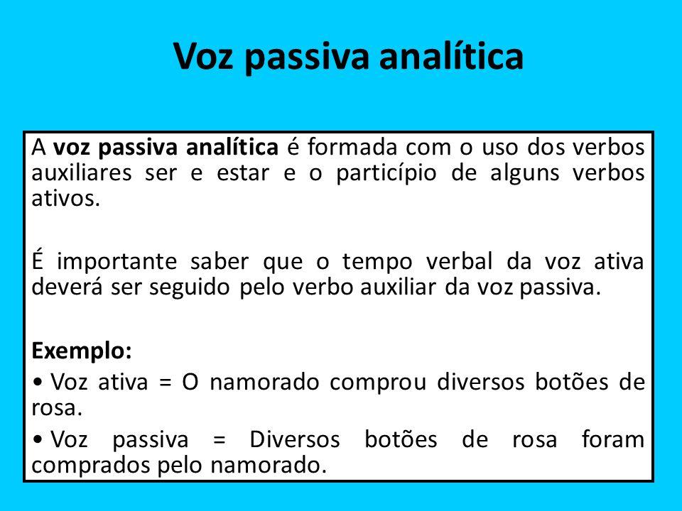 Voz passiva analítica A voz passiva analítica é formada com o uso dos verbos auxiliares ser e estar e o particípio de alguns verbos ativos.