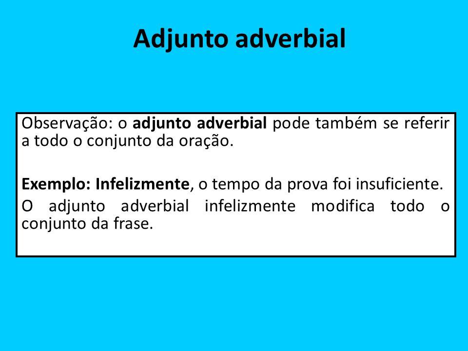 Adjunto adverbial Observação: o adjunto adverbial pode também se referir a todo o conjunto da oração.