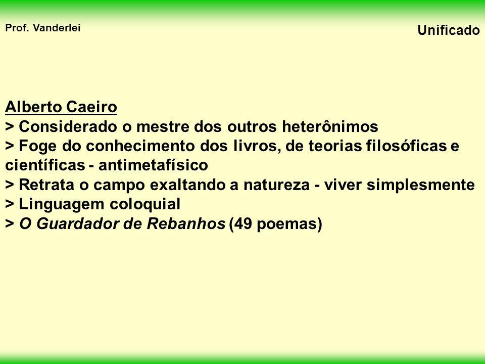 Alberto Caeiro > Considerado o mestre dos outros heterônimos.