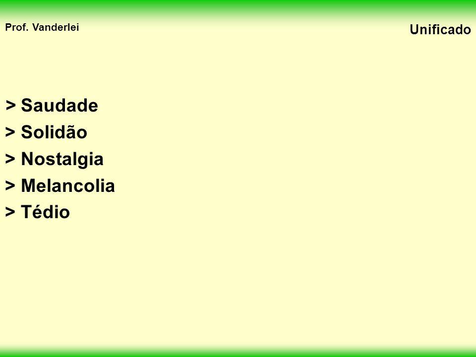 > Saudade > Solidão > Nostalgia > Melancolia > Tédio