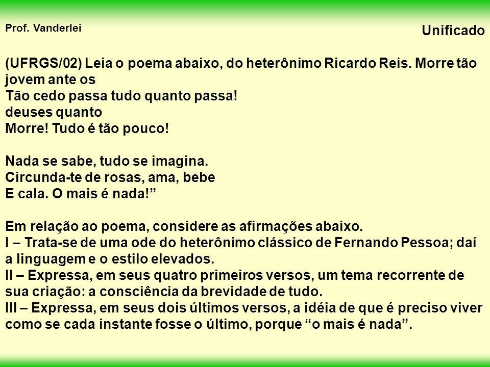 (UFRGS/02) Leia o poema abaixo, do heterônimo Ricardo Reis
