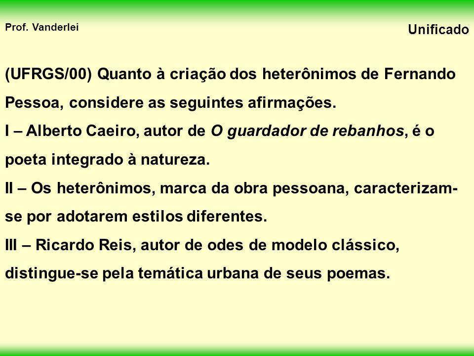 (UFRGS/00) Quanto à criação dos heterônimos de Fernando Pessoa, considere as seguintes afirmações.