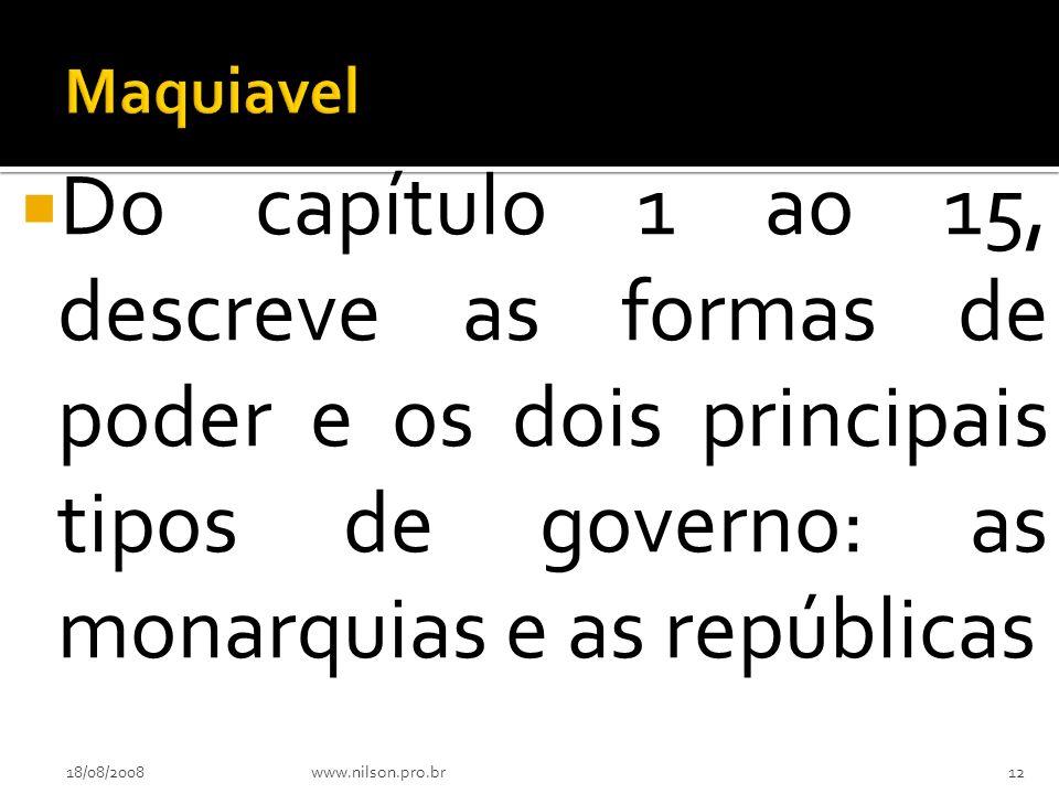 Maquiavel Do capítulo 1 ao 15, descreve as formas de poder e os dois principais tipos de governo: as monarquias e as repúblicas.