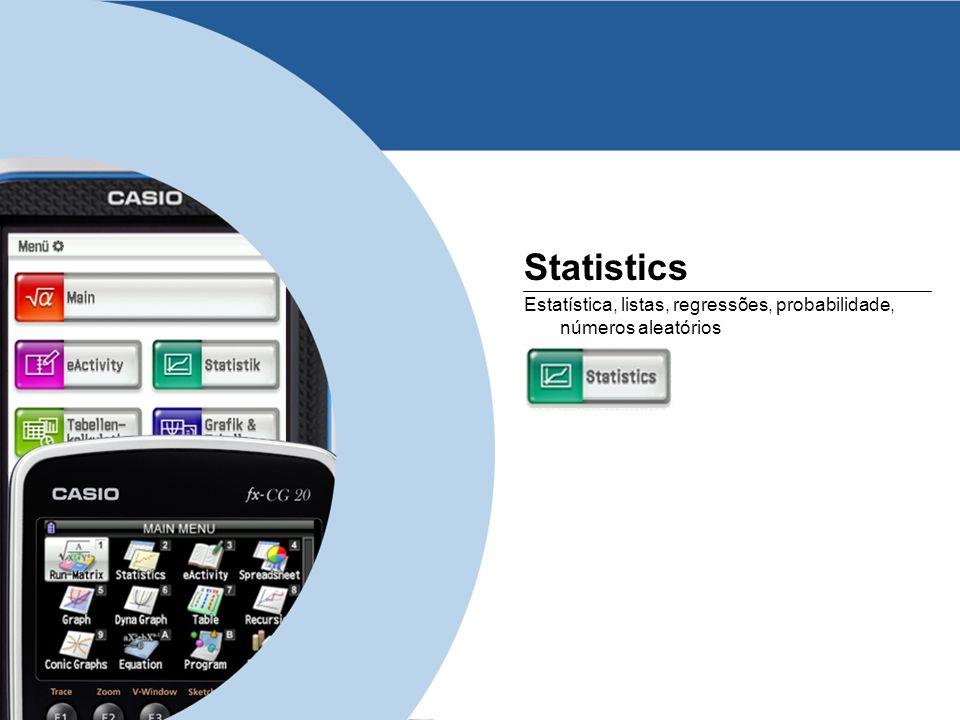 Statistics Estatística, listas, regressões, probabilidade, números aleatórios www.casio-europe.com
