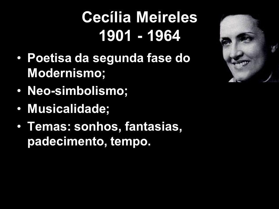 Cecília Meireles 1901 - 1964 Poetisa da segunda fase do Modernismo;