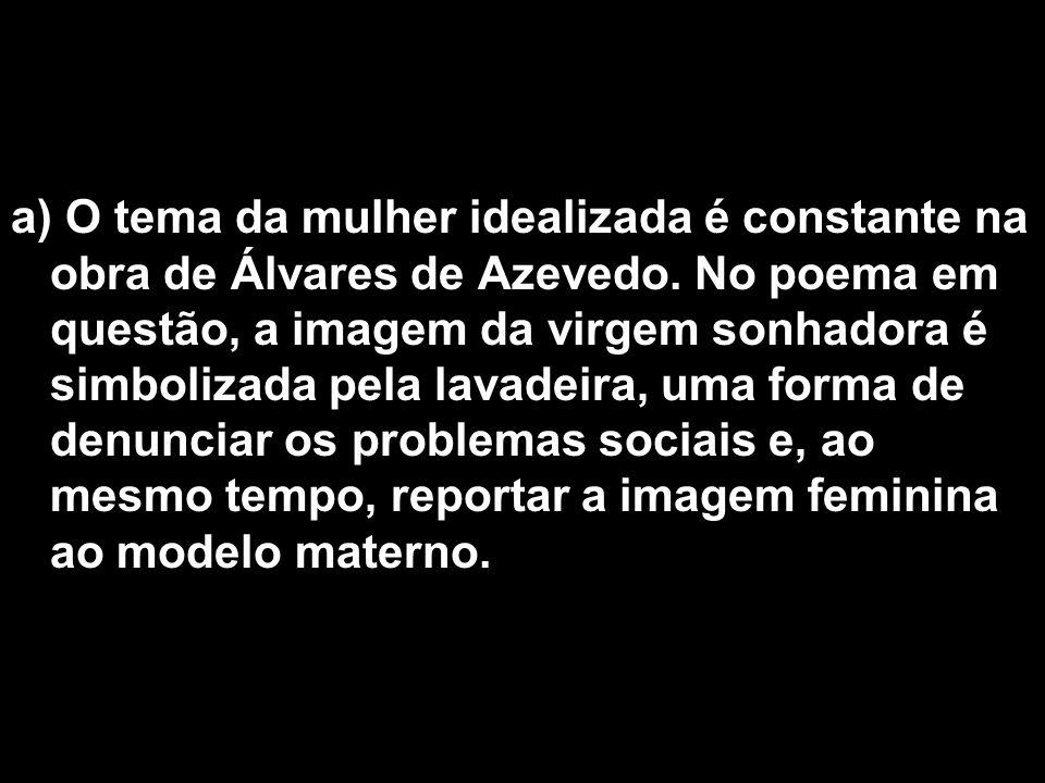 a) O tema da mulher idealizada é constante na obra de Álvares de Azevedo.