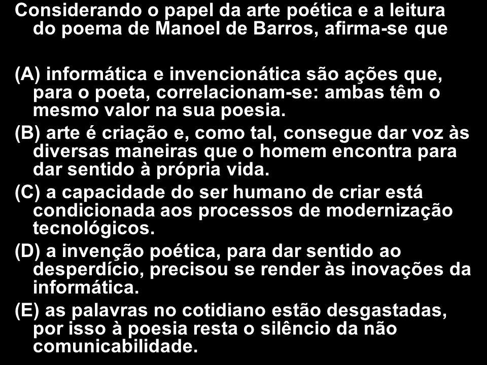 Considerando o papel da arte poética e a leitura do poema de Manoel de Barros, afirma-se que