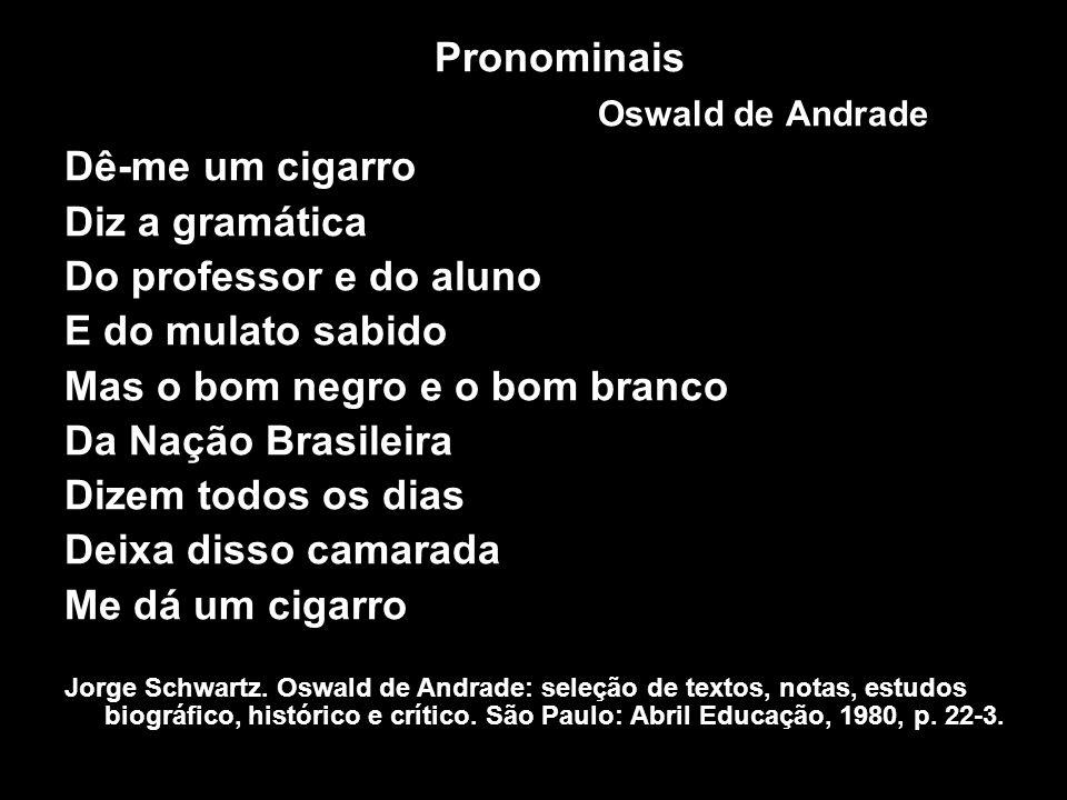 Mas o bom negro e o bom branco Da Nação Brasileira Dizem todos os dias