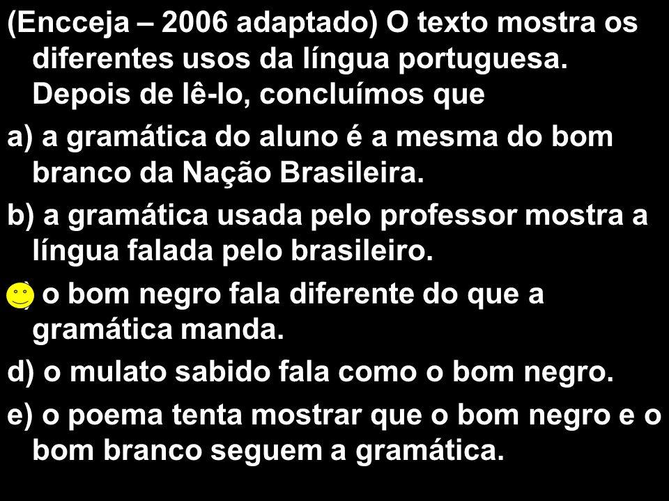 (Encceja – 2006 adaptado) O texto mostra os diferentes usos da língua portuguesa. Depois de lê-lo, concluímos que