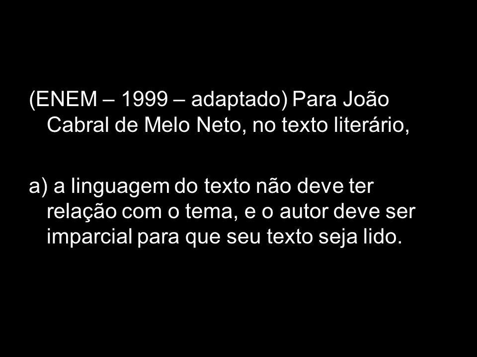 (ENEM – 1999 – adaptado) Para João Cabral de Melo Neto, no texto literário,