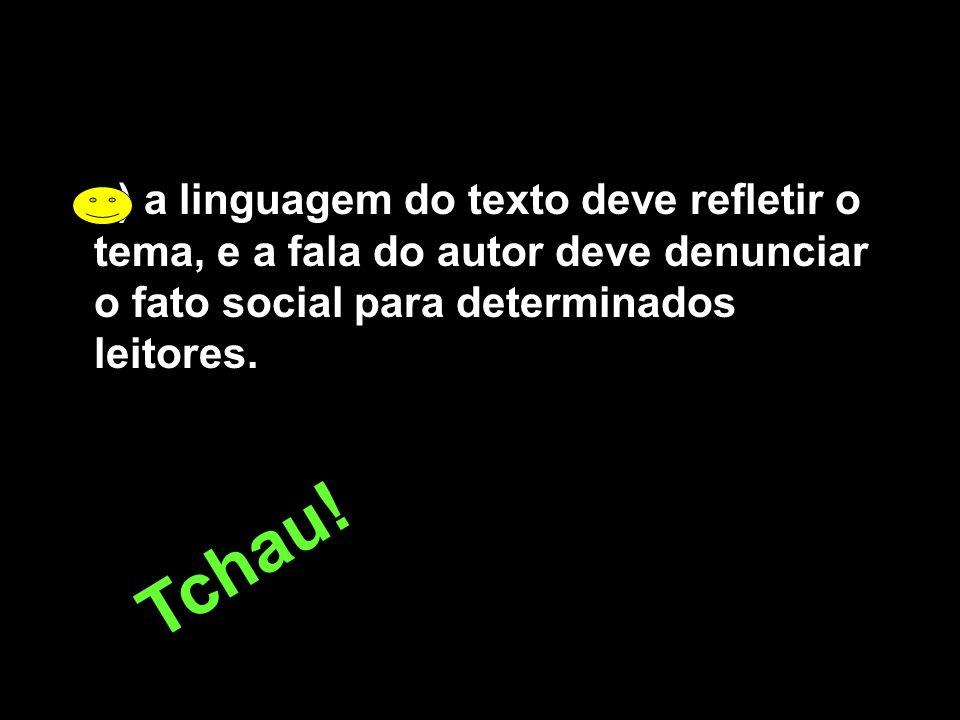 e) a linguagem do texto deve refletir o tema, e a fala do autor deve denunciar o fato social para determinados leitores.