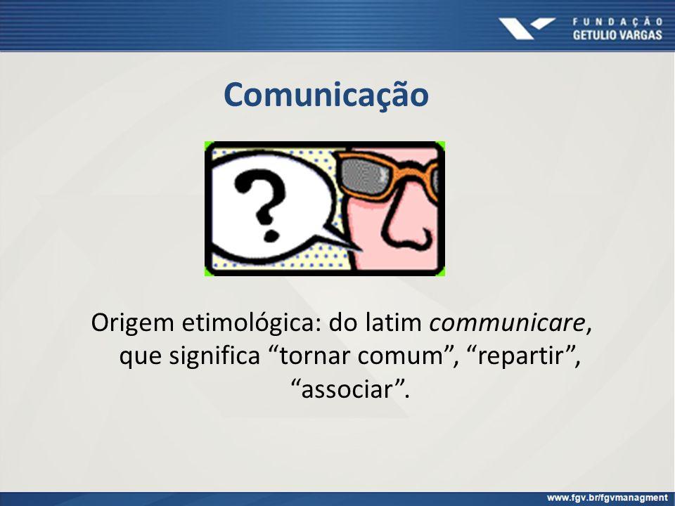 Comunicação Origem etimológica: do latim communicare, que significa tornar comum , repartir , associar .