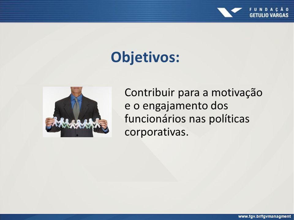 Objetivos: Contribuir para a motivação e o engajamento dos funcionários nas políticas corporativas.