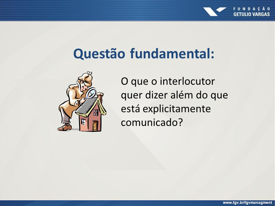 Questão fundamental: O que o interlocutor quer dizer além do que está explicitamente comunicado