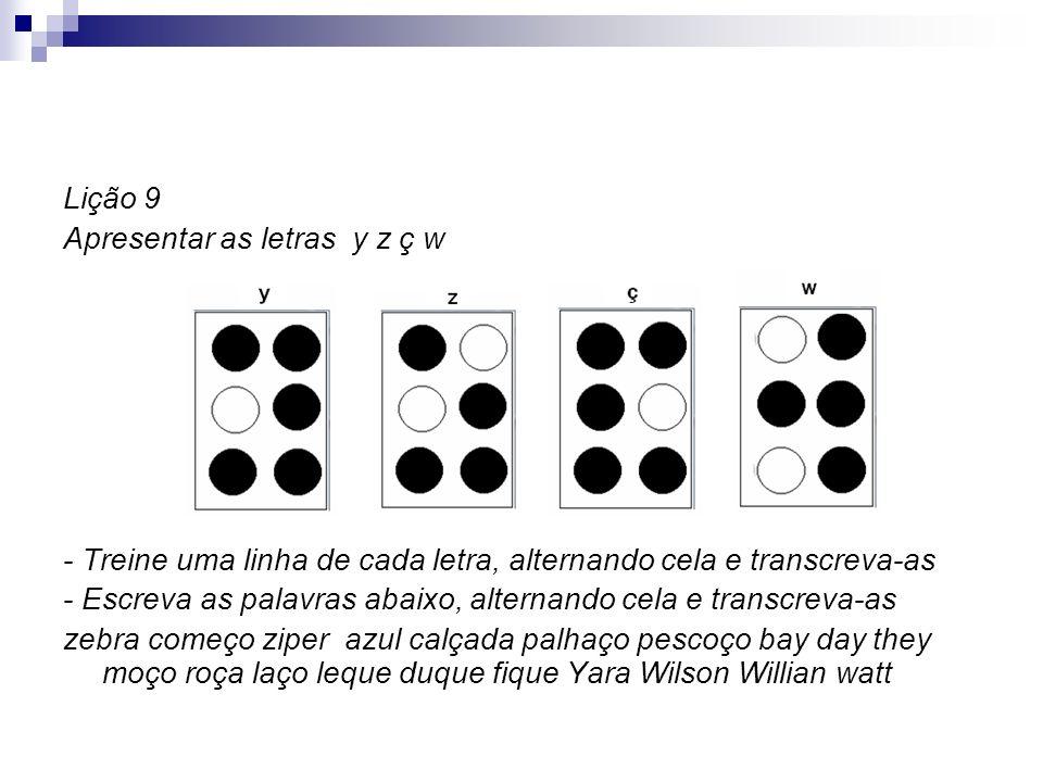Lição 9 Apresentar as letras y z ç w. - Treine uma linha de cada letra, alternando cela e transcreva-as.