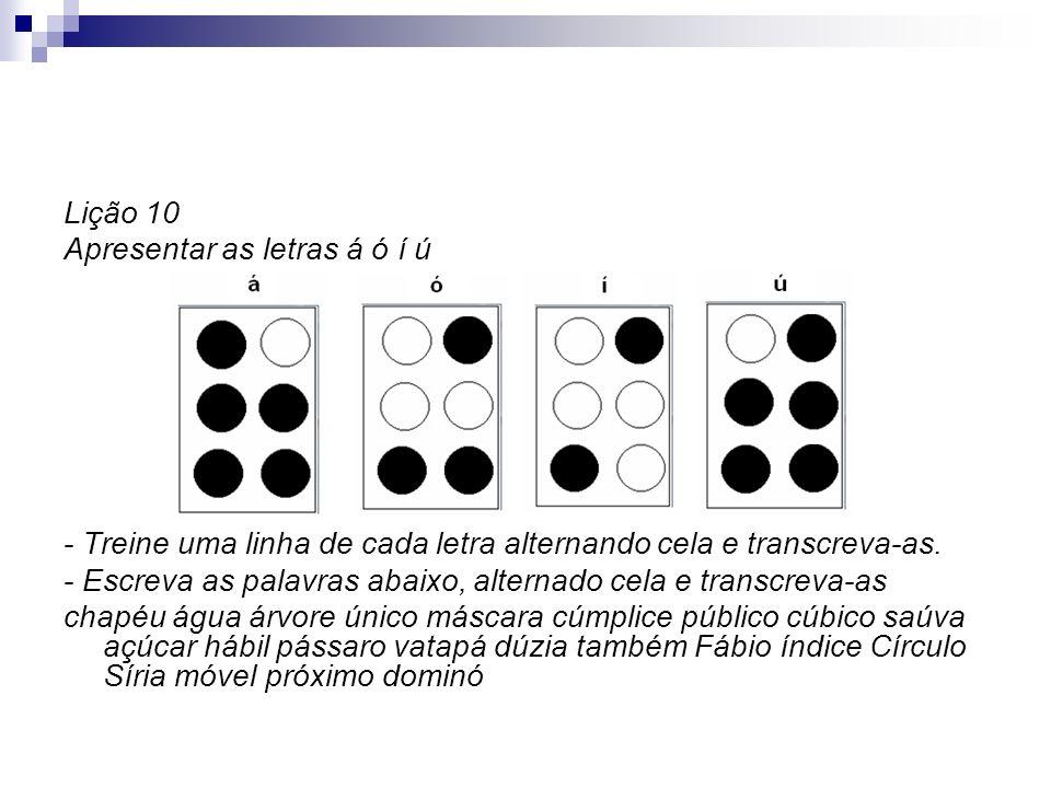 Lição 10 Apresentar as letras á ó í ú. - Treine uma linha de cada letra alternando cela e transcreva-as.