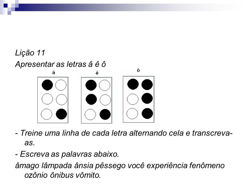 Lição 11 Apresentar as letras â ê ô. - Treine uma linha de cada letra alternando cela e transcreva-as.