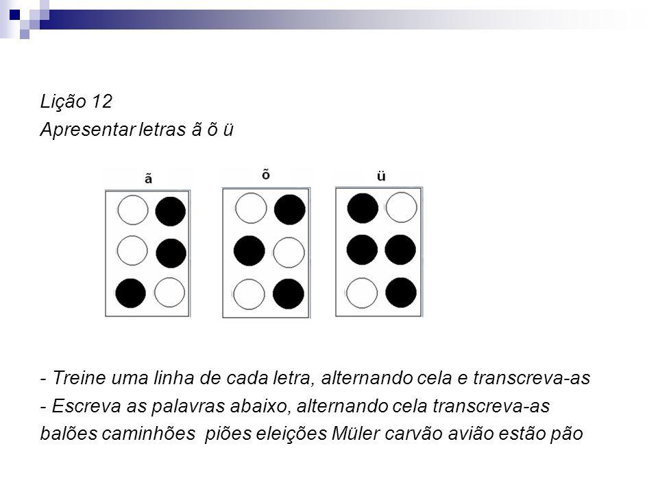 Lição 12 Apresentar letras ã õ ü. - Treine uma linha de cada letra, alternando cela e transcreva-as.