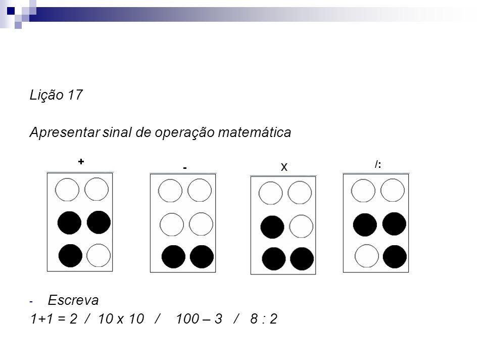Lição 17 Apresentar sinal de operação matemática. Escreva.