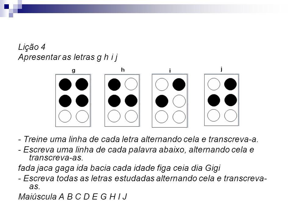 Lição 4 Apresentar as letras g h i j. - Treine uma linha de cada letra alternando cela e transcreva-a.